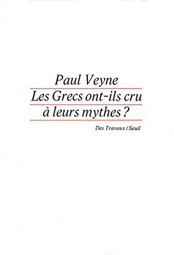Les Grecs ont-ils cru à leurs mythes ? Essai sur l'imgination constituante (Travaux linguistiques) (French Edition)