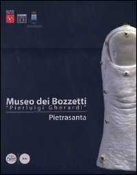 Museo dei bozzetti «Pierluigi Gherardi». Pietrasanta. Ediz. illustrata