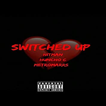 Switched Up (feat. Huncho C & MetroMarrs)