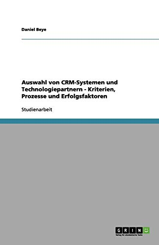 Auswahl von CRM-Systemen und Technologiepartnern - Kriterien, Prozesse und Erfolgsfaktoren