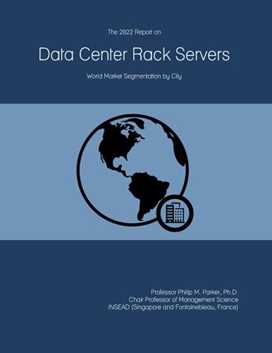 The 2022 Report on Data Center Rack Servers: World Market Segmentation by City
