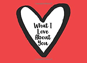 What I Love About You: Fill In The Blank Love Book (8.25x6) - Reasons I Love You Book - Valentines Day Journal - Valentines Day Gifts For Husband Wife