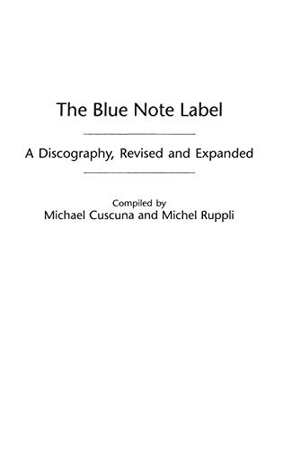 Compare Textbook Prices for The Blue Note Label: A Discography, Revised and Expanded Discographies 2 Edition ISBN 9780313318269 by Cuscuna, Michael,Ruppli, Michel