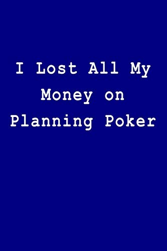 I Lost All My Money on Planning Poker: Blank Lined Journal