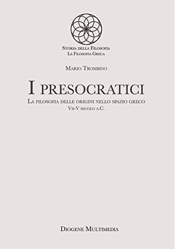 I presocratici: La filosofia delle origini nello spazio greco. VII-V secolo a.C.