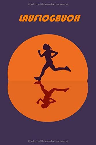 Lauflogbuch: Dein Lauftagebuch für tägliche Trainingseinheiten das ganze Jahr| 120 Seiten | Lauflogbuch, Laufjournal zum Ausfüllen | Jogging Notizbuch ... (Lauflogbuch – Sunset Jogger, Band 5)