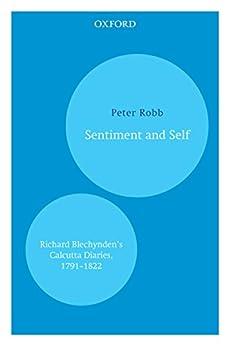 Sentiment and Self: Richard Blechynden's Calcutta Diaries, 1791–1822 by [Peter Robb]