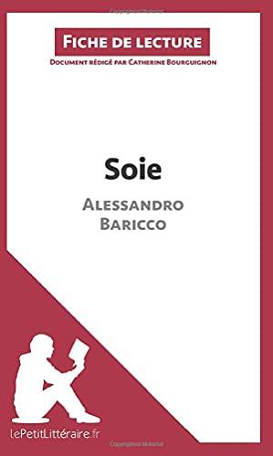 Soie d'Alessandro Baricco (Fiche de lecture): Résumé complet et analyse détaillée de l'oeuvre
