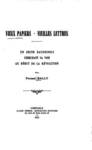 Vieux papiers - vieilles lettres, Un jeune Dauphinois cherchant sa voie au début de la Révolution (French Edition)