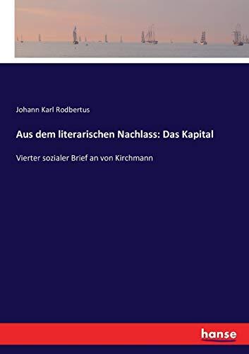 Aus dem literarischen Nachlass: Das Kapital: Vierter sozialer Brief an von Kirchmann