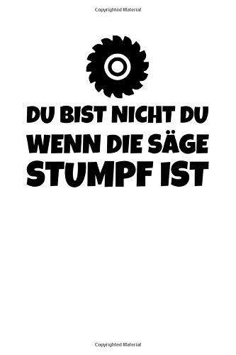 Du Bist Nicht Du Wenn Die Säge Stumpf Ist: Notizbuch Journal Tagebuch 100 linierte Seiten | 6x9 Zoll (ca. DIN A5)