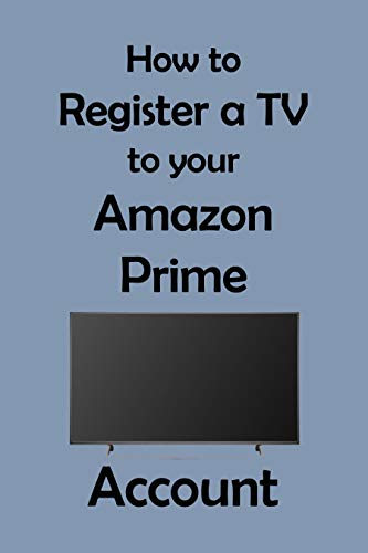 How to Register a TV to Your Amazon Prime Account: A Step-by-Step Guide with Screenshots (English Edition)