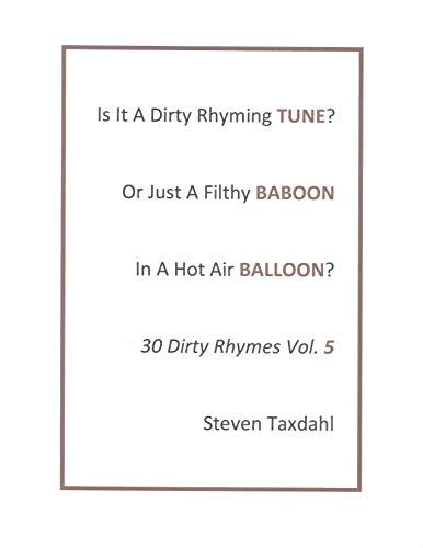 Is It A Dirty Rhyming TUNE? Or Just A Filthy BABOON In A Hot Air BALLOON?: 30 Dirty Rhymes Vol. 5 (English Edition)