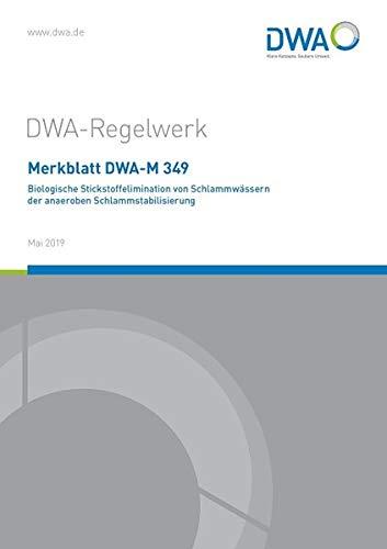 Merkblatt DWA-M 349 Biologische Stickstoffelimination von Schlammwässern der anaeroben Schlammstabilisierung (DWA-Regelwerk)
