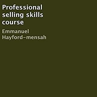 Professional Selling Skills Course                   Written by:                                                                                                                                 Emmanuel Hayford-Mensah                               Narrated by:                                                                                                                                 Keith Richard                      Length: 55 mins     Not rated yet     Overall 0.0