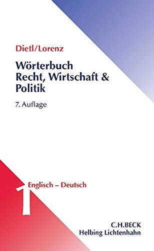 Wörterbuch Recht, Wirtschaft & Politik Band 1: Englisch - Deutsch: mit erläuternden und rechtsvergleichenden Kommentaren, einschließlich der Besonderheiten des amerikanischen Sprachgebrauchs