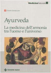 Ayurveda. La medicina dell'armonia tra l'uomo e l'universo