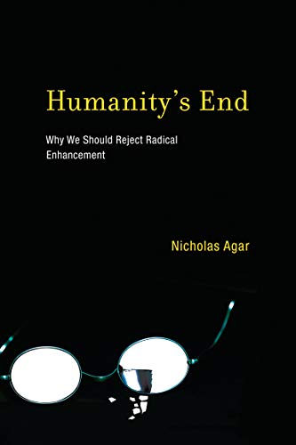 Humanity's End: Why We Should Reject Radical Enhancement (Life and Mind: Philosophical Issues in Biology and Psychology) (English Edition)
