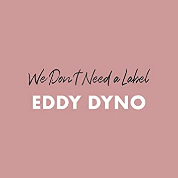 We Don't Need a Label