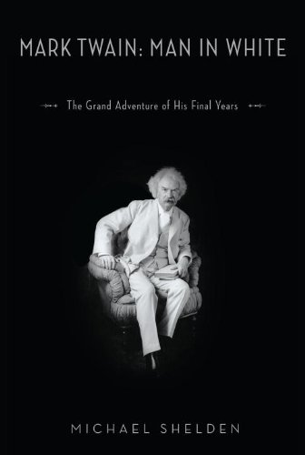Mark Twain: Man in White: The Grand Adventure of His Final Years