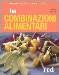 Le combinazioni alimentari. Ediz. illustrata