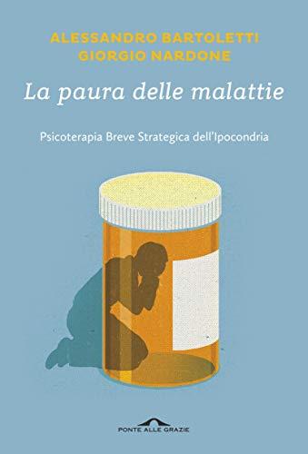 La paura delle malattie: Psicoterapia Breve Strategica dell'Ipocondria