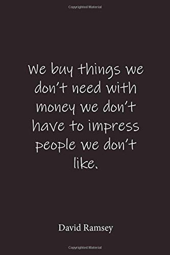 David Ramsey: We buy things we don't need with money we don't have to impress people we don't like.