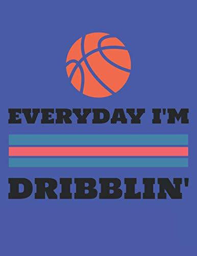 EVERYDAY I'M DRIBBLIN: Cuaderno de baloncesto en blanco gobernado | 100 páginas | Cuaderno para escribir y tomar notas | Periódicos deportivos de ... registro | Regalo perfecto para baloncesto.