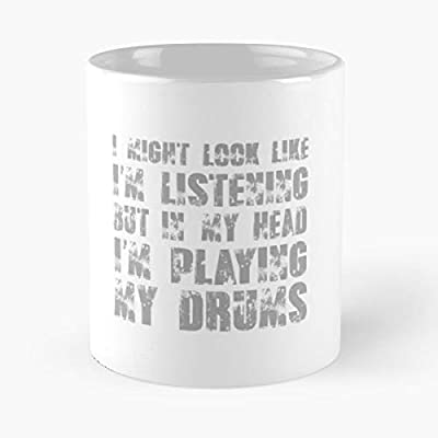 I Might Look Like I'm Listening But In My Head Playing The Drums Classic Mug - Funny Gift Coffee Tea Cup White 11 Oz Best Gift For Holidays. Otisioope