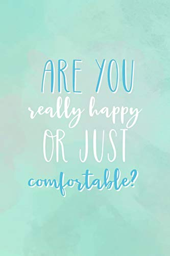 Are You Really Happy Or Just Comfortable?: All Purpose 6x9' Blank Lined Notebook Journal Way Better Than A Card Trendy Unique Gift Green Watercolor Comfort Zone