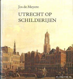 Utrecht op schilderijen. Zes eeuwen topografische voorstellingen van de stad Utrecht.