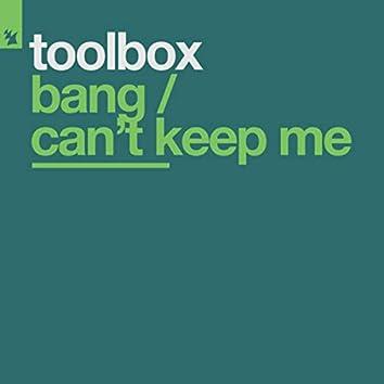 Bang / Can't Keep Me