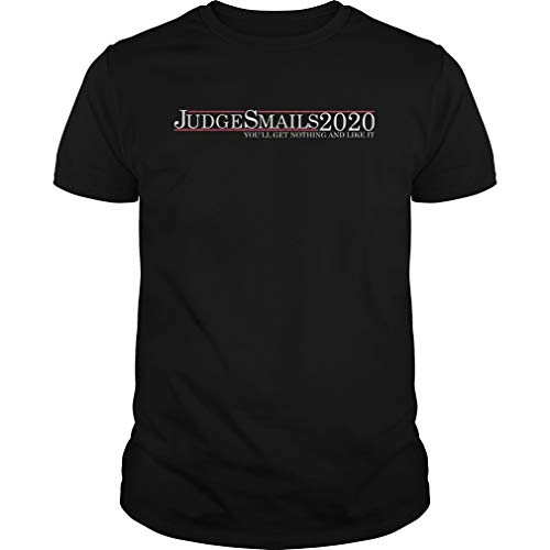 Judge Smails 2020 youll get Nothing and Like it Shirt