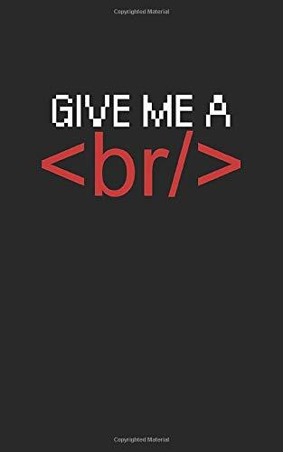 Give me a <\br>: Notizbuch mit Entwickler/Informatiker Spruch, Punktiert/Dots. Für Notizen, Skizzen, als Kalender oder Geschenk.