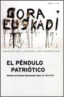 El péndulo patriótico, 2: Historia del Partido Nacionalista Vasco II 1936-1979 Contrastes: Amazon.es: Pablo, Santiago de, Mees, Ludger, Rodríguez Ranz, José A.: Libros