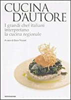 Cucina d'autore. I grandi chef italiani interpretano la cucina regionale