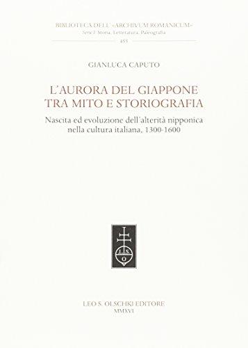 L'aurora del Giappone tra mito e storiografia. Nascita ed evoluzione dell'alterità nipponica nella cultura italiana (1300-1600)