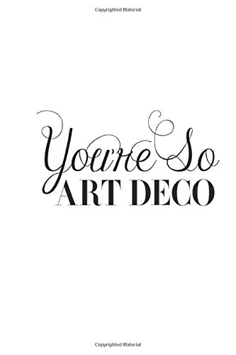 "You're So Art Deco: Art Deco Notebook, Journal for Writing, Size 6"" x 9"", 164 Pages"