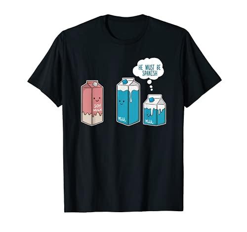 Soy Milk He Must Be Spanish T-Shirt Funny Pun...