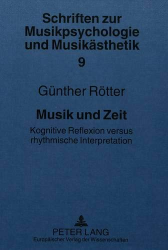 Musik und Zeit: Kognitive Reflexion versus rhythmische Interpretation (Schriften zur Musikpsychologie und Musikästhetik, Band 9)