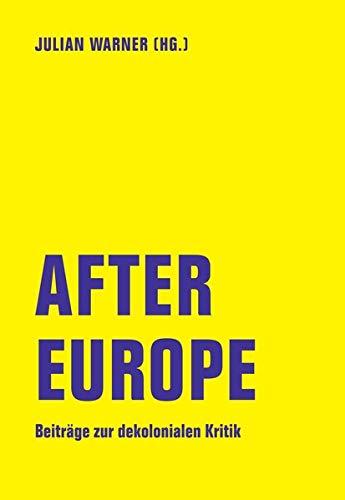 After Europe: Beiträge zur dekolonialen Kritik