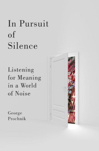 In Pursuit of Silence: Listening for Meaning in a World of Noise (English Edition)