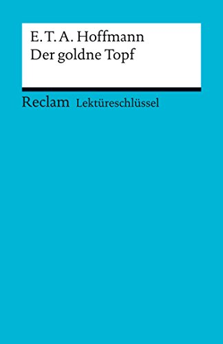 Lektüreschlüssel. E. T. A. Hoffmann: Der goldne Topf: Reclam Lektüreschlüssel