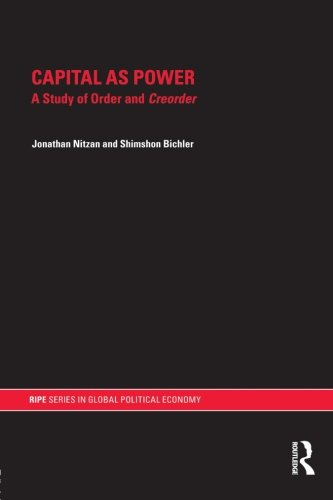 Capital as Power: A Study of Order and Creorder (RIPE Series in Global Political Economy)