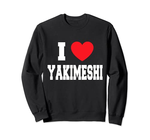 Me encanta Yakimeshi Sudadera