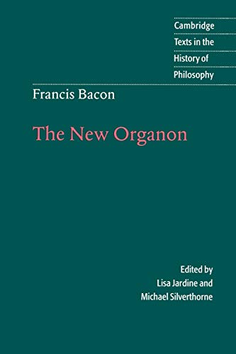 Compare Textbook Prices for Francis Bacon: The New Organon Cambridge Texts in the History of Philosophy y First edition Edition ISBN 9780521564830 by Bacon/Jardine/Silverthorn