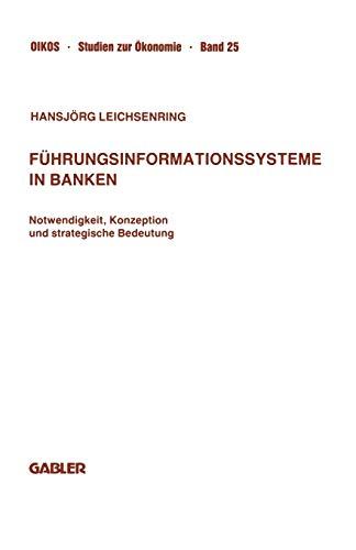 Führungsinformationssysteme in Banken: Notwendigkeit, Konzeption und Strategische Bedeutung (Oikos Studien zur Ökonomie) (German Edition) (Oikos Studien zur Ökonomie, 25, Band 25)