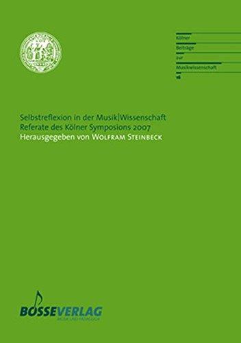 Selbstreflexion in der Musik/Wissenschaft: Referate des Kölner Symposions 2007 (Kölner Beiträge zur Musikwissenschaft)