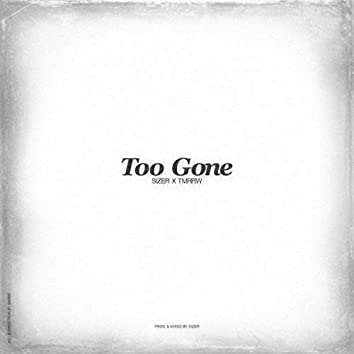 Too Gone (feat. Tmrrw)