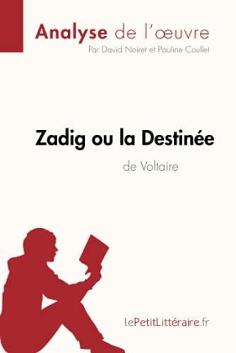 Zadig ou la Destinée de Voltaire (Analyse de l'oeuvre): Comprendre la littérature avec lePetitLittéraire.fr